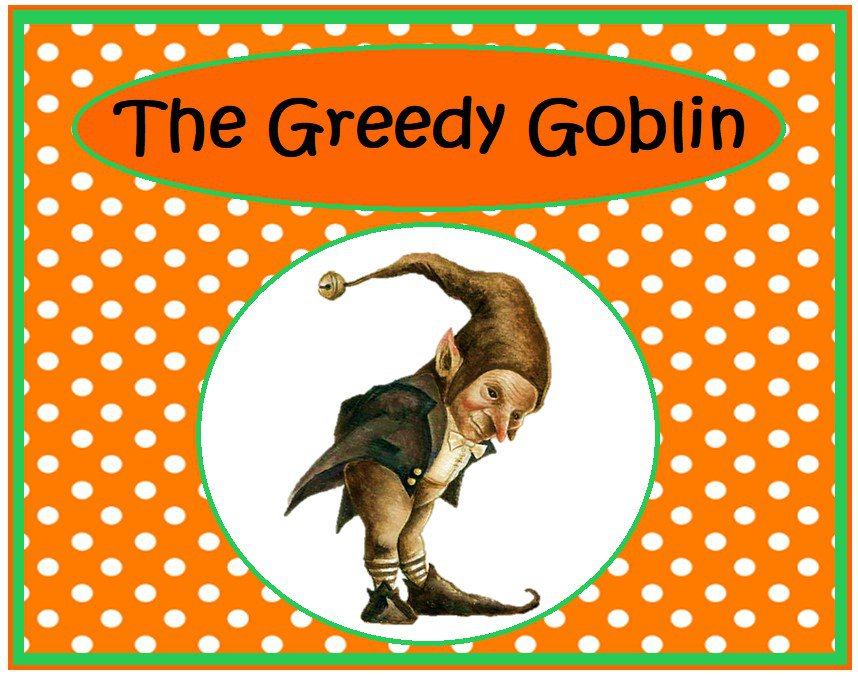 The Greedy Goblin