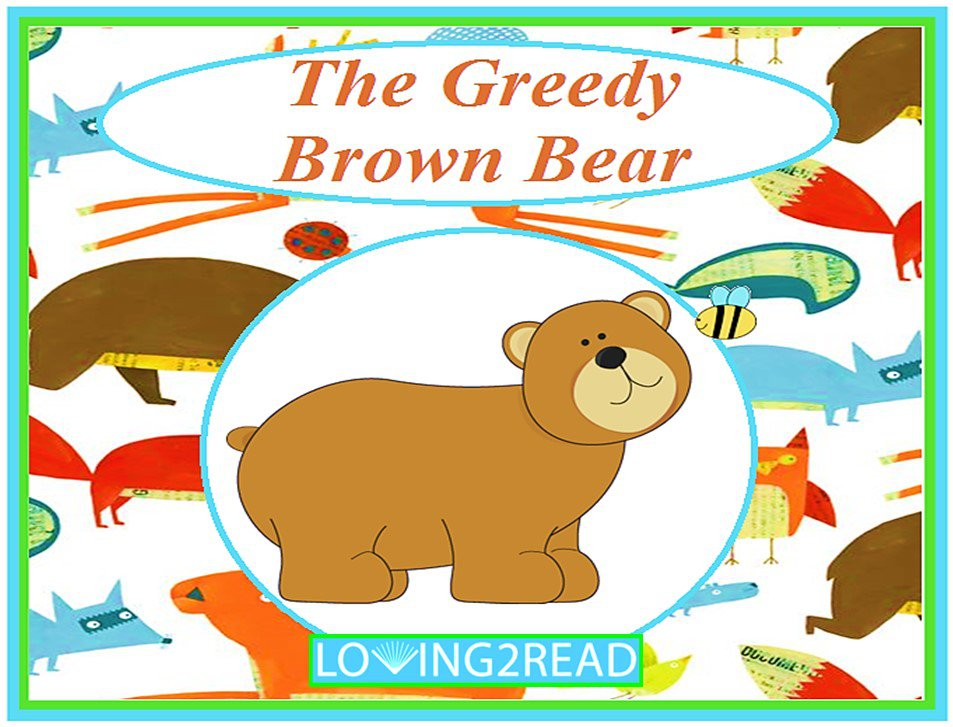 The Greedy Brown Bear