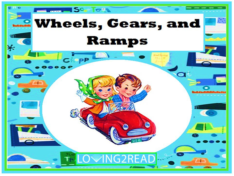 Wheels, Gears, and Ramps
