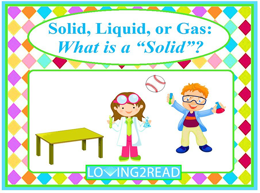 Solid, Liquid, or Gas: What is a Solid?
