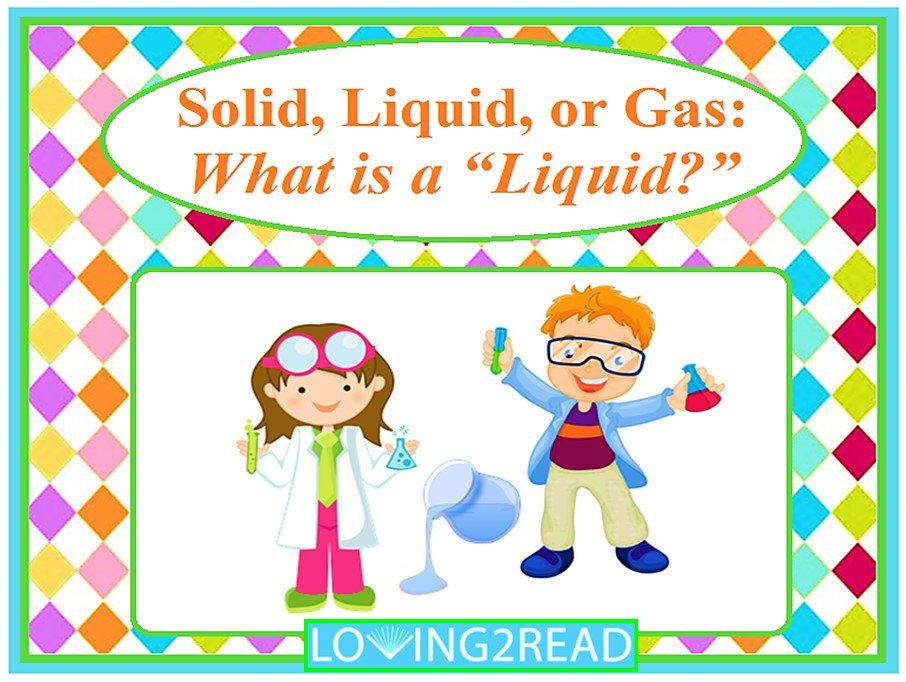 Solid, Liquid, or Gas: What is a Liquid?