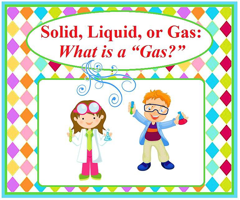 Solid, Liquid, or Gas:  What is a Gas?