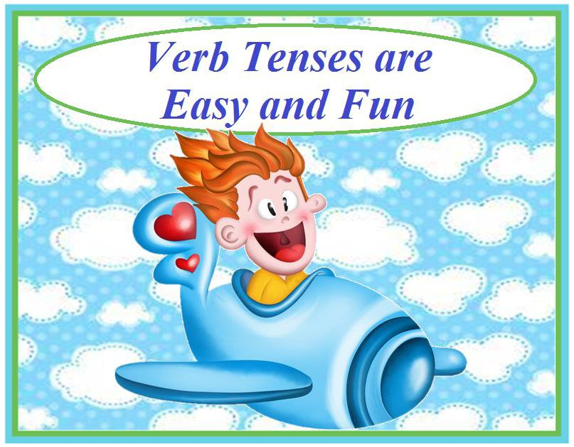 Verb Tenses are Easy and Fun