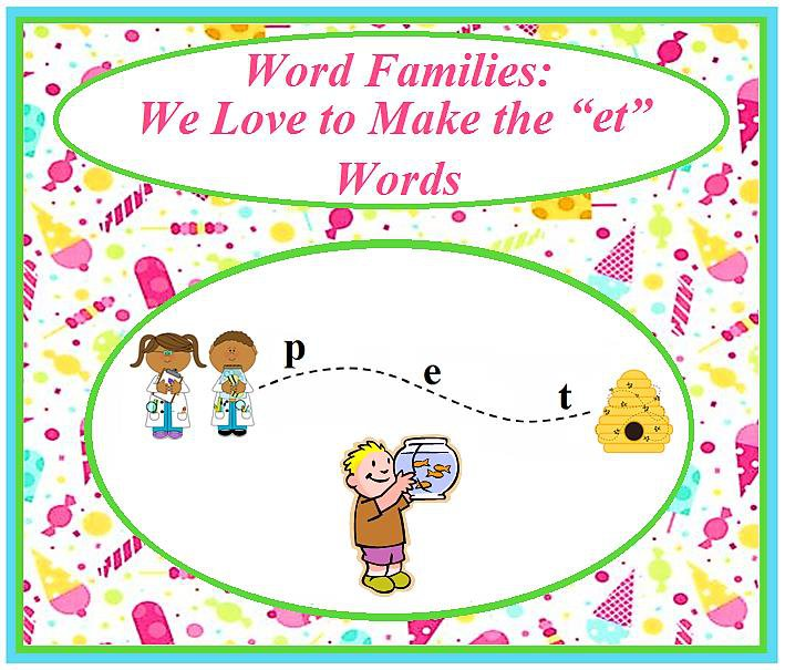 "Word Families: We Love to Make the ""et"" Words"