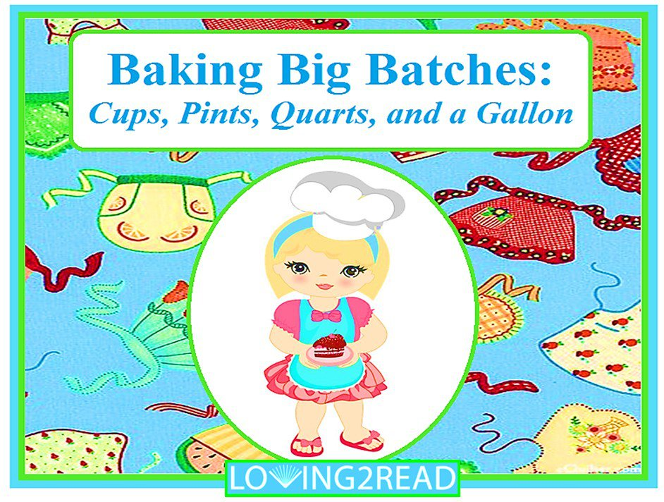 Baking Big Batches: Cups, Pints, Quarts, and a Gallon