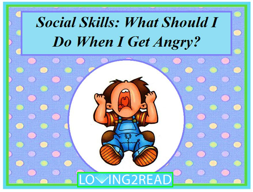 Social Skills: What Should I Do When I Get Angry?