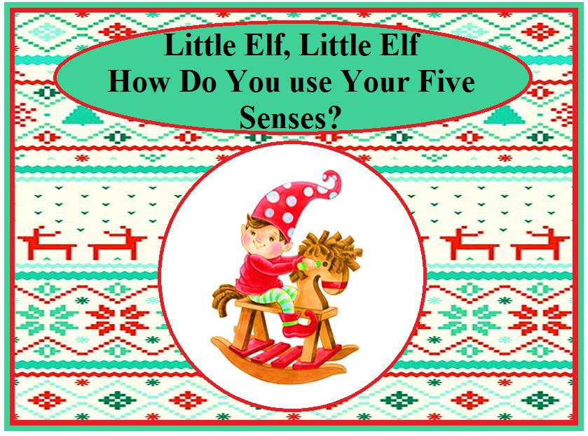 Little Elf, Little Elf, How Do You use Your Five Senses?