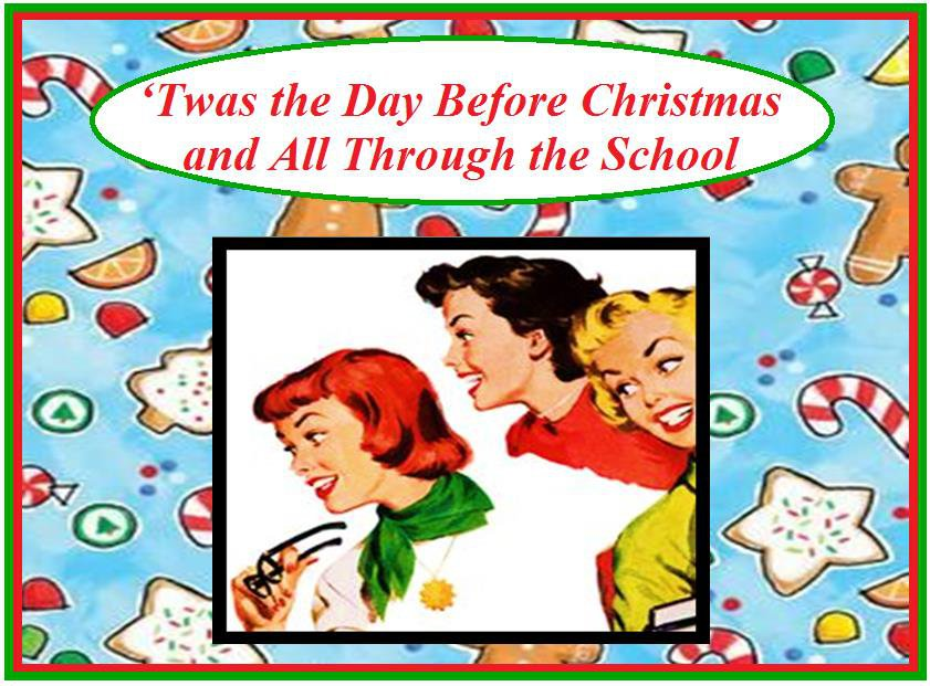 Twas the Day Before Christmas and All Through the School