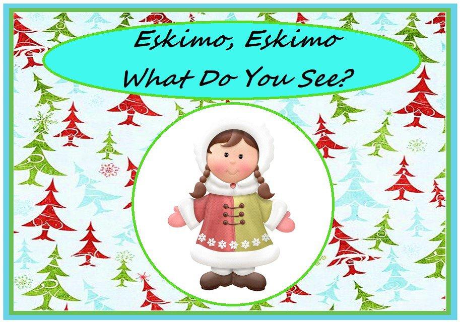 Eskimo, Eskimo What Do You See?