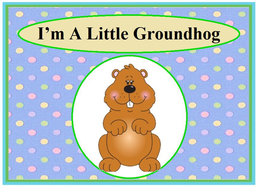 I'm a Little Groundhog